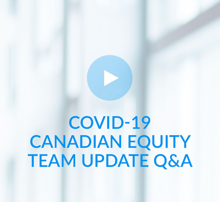COVID-19 Canadian Equity Team Update Q&A
