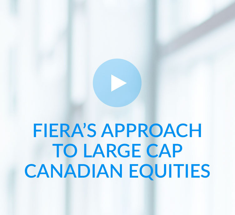 Fiera's approach to Large Cap Canadian Equities