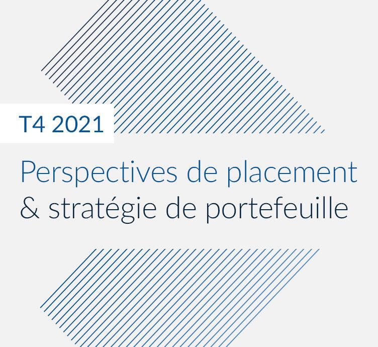 Perspectives de placement & stratégie de portefeuille – T4 2021